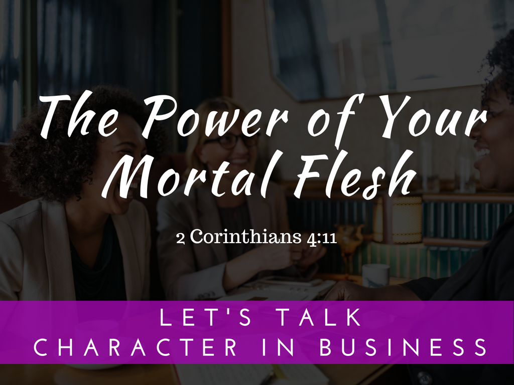 Your Flesh Has Power. Seriously.