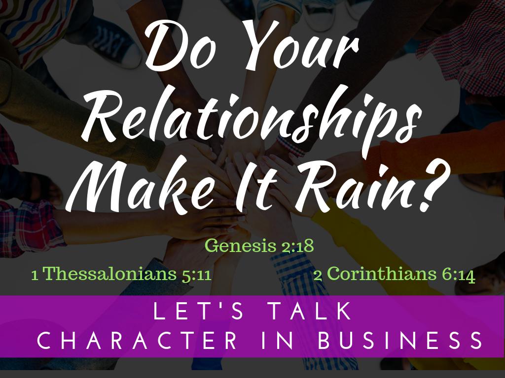 Do Your Relationships Make It Rain?
