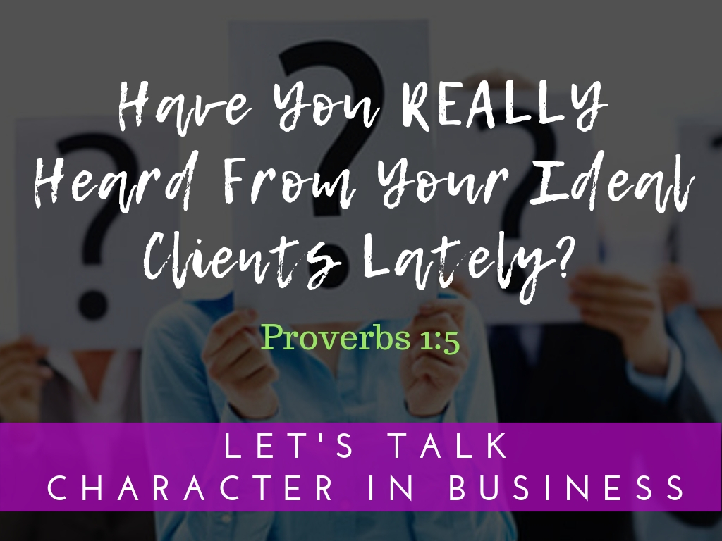 Have You REALLY Heard From Your Ideal Clients Lately?