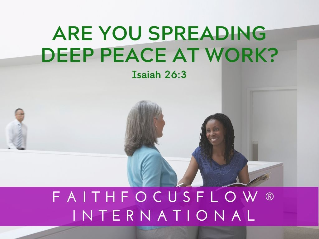 Are You Spreading Deep Peace at Work?